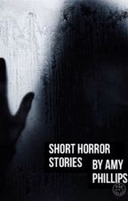 Short Horror Stories by AmyPhillips521