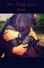 My Thug Love Story by xx_Nieshaa