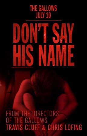 Don't Say His Name by TheGallowsMovie