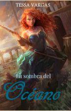 La Sombra del Océano by Tessa_Vargas