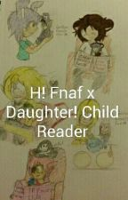 H!Fnaf X Daughter! Child Reader by GoldenFreddyfan76