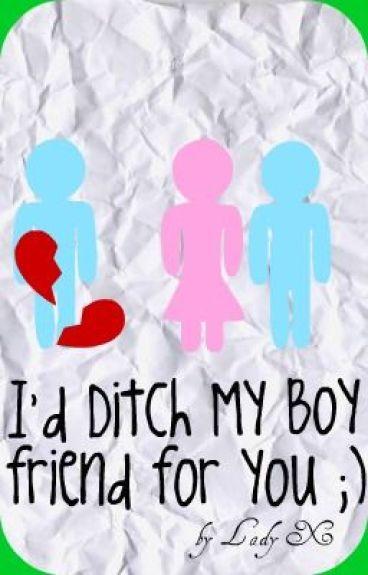 I'd Ditch my Boyfriend for You ;) by IAmLadyX