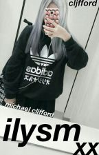 ilysm xx ➳ michael clifford. by Cljfford