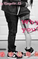 Why You? by dakotacaron13