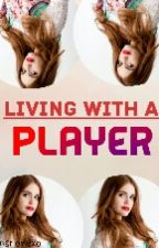 Living With A Player [#wattys2017] by samarlovexo