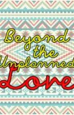 Beyond the Unplanned Love by den_anne