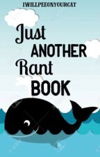 Just Another Rant Book by Vaimeleni