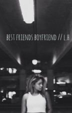 best friends boyfriend // l.h by madgalmomo