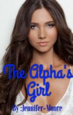 The Alpha's Girl by jennifer-moore