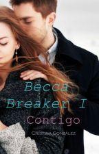 Becca Breaker(I): Contigo © Cristina González 2013/También disponible en Amazon. by aleianwow