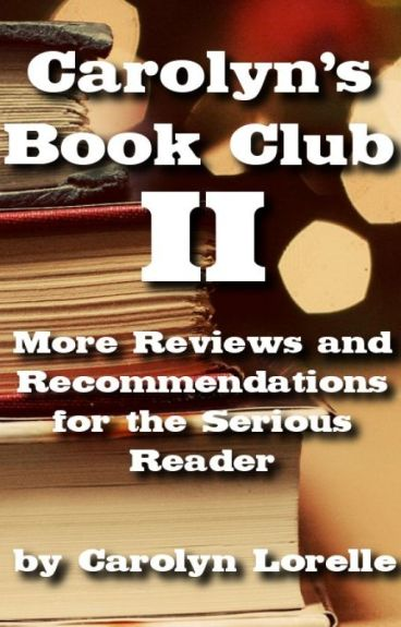 Carolyn's Book Club II - More Reviews and Recommendations for the Serious Reader by CarolynLorelle