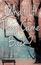 What if they came back? ||Completed by Siriusly_a_phangirl