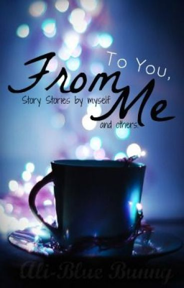 To You, From Me: Short Stories by Myself and Others
