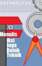Menulis Fiksi Juga Butuh Teknik! by rafenditya