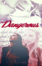 Dangerous © [Temporalmente Pausada] by BellaFrayOdair