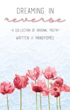 Dreaming In Reverse {a collection of original poetry} by mandyismee