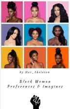 Black Woman Preferences & Imagines I on hold I by Her_Skeleton
