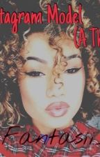 The Instagram Model  (A thug love) by tamiabee