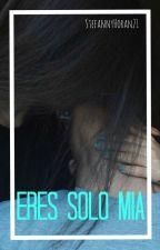 Eres Solo Mia  Niall y tu •1D• |Terminada|  by StefannyHoran21