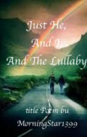 Just He  And I  And The Lullaby by PoetsPub
