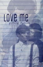 •Love Me• [Larry Stylinson] by TenerifeSea_xX