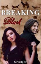 Breaking Black (A Sirius Black Love Story) by brianne867