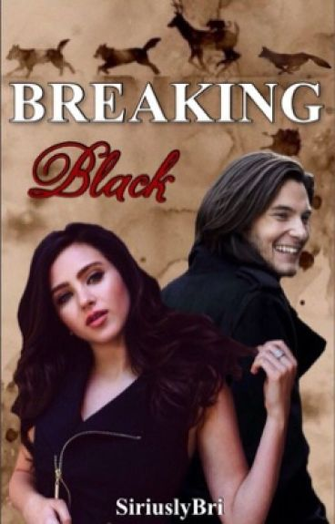 Breaking Black (A Sirius Black Love Story)