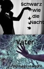 Schwarz wie die Nacht: Vater (Harry Potter Fanfiction) by magicstarlight