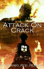 Attack on Crack by Blood_Red_Reaper