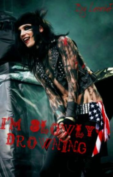 I'm Slowly Drowning {An Andy Biersack Love story}