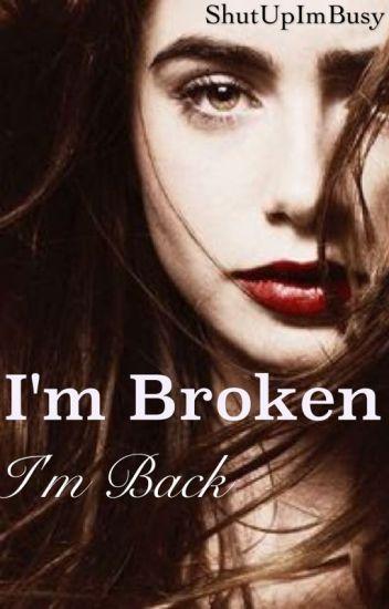 I'm broken, I'm back (ON HOLD)
