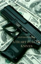 A Heart Full of Knives  by 2ndHandSmoke