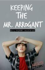 Keeping the Mr. Arrogant [SEQUEL to My Mr. Arrogant] by KpopAsianFanfics