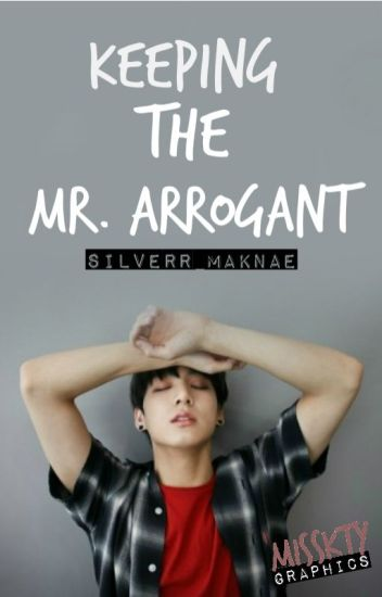Keeping the Mr. Arrogant [SEQUEL to My Mr. Arrogant]