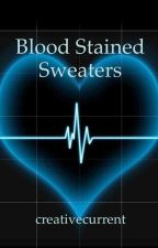 Blood Stained Sweaters by creativecurrent