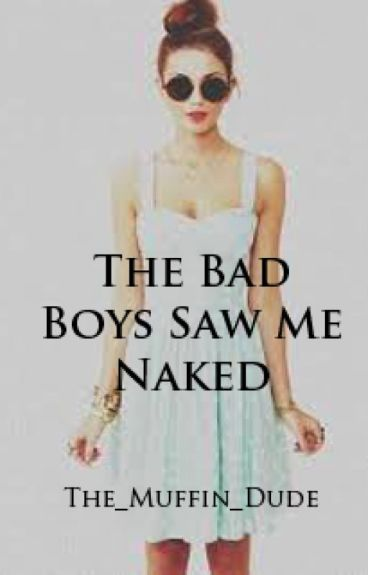 The Bad Boys Saw Me Naked
