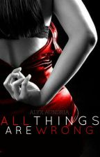 All Things Are Wrong by alyxaundria