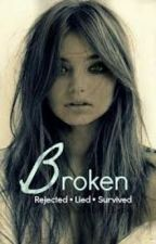Broken - A Story by Rosie by BrokenWingsDontFly