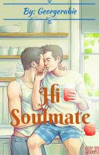 Hi Soulmate (COMPLETED) by georgerabie