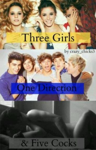Three Girls, One Direction and Five Cocks ™