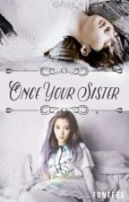 Once Your Sister by AnneKairaSanJuan