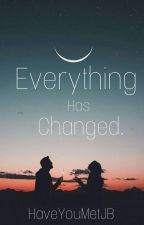 Everything Has Changed (On going) by HaveYouMetJB