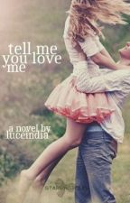 Tell Me You Love Me by Luceindia