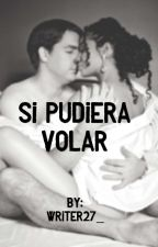 SI PUDIERA VOLAR  by writer27_