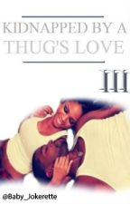 Kidnapped By A Thug's Love III (Trilogy) by TayeOTG