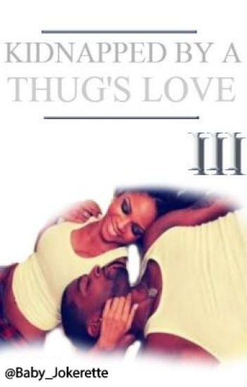 Kidnapped By A Thug's Love III (Trilogy)