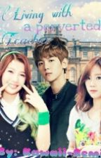 Living with a perverted teacher (exo fanfiction) by Kawaii-Lami