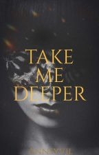 Take Me Deeper  by AnnSyvil