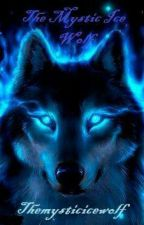 The Mystic Ice Wolf by Mystic_ice_wolf