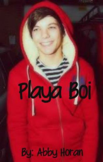Playa Boi -A Louis Tomlinson Fan Fiction-